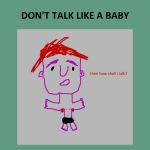 DON'T TALK LIKE A BABY (1999)