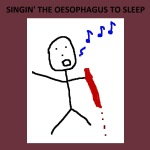 SINGIN' THE OESOPHAGUS TO SLEEP