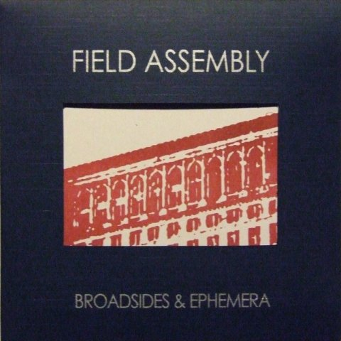 field assembly - broadsides & ephemera