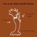 LIVE AT THE NAKED GIRAFFE THEATER (1999)